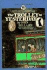 The Trolley to Yesterday (A Bantam-Skylark Book), JOHN BELLAIRS