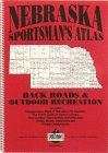 Nebraska Sportsmans Atlas: Back Roads and Recreation