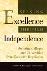 img - for Seeking Excellence Through Independence: Liberating Colleges and Universities from Excessive Regulation (Jossey Bass Higher and Adult Education) book / textbook / text book
