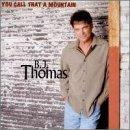 B.J. Thomas - You Call That a Mountain - Zortam Music