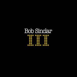 Bob Sinclair - Bob Sinclar III - Zortam Music