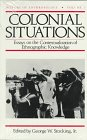 img - for Colonial Situations: Essays on the Contextualization of Ethnographic Knowledge (History of Anthropology) book / textbook / text book