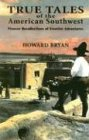 True Tales of the American Southwest: Pioneer Recollections of Frontier Adventures: Howard Bryan: 9780940666962: Amazon.com: Books
