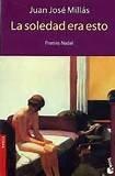 LA Soledad Era Esto (Spanish Edition) (8423327779) by Millas, Juan Jose