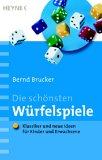 Die schönsten Würfelspiele: Klassiker und neue Ideen für Kinder und Erwachsene - Bernd Brucker