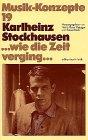 Karlheinz Stockhausen. ... wie die Ze...