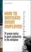 How to Motivate Every Employee: 24 Proven Tactics to Spark Productivity in the Workplace