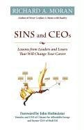 Sins and CEOs Lessons from Leaders and Losers That Will Change Your Career098330243X