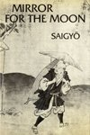 Mirror for the Moon: A Selection of Poems by Saigyo (1118-1190. Tr With An Introd By William R. Lafleur. Tr of Selections from Sankashu. Bilingual) (081120698X) by Saigyo