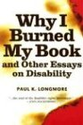 Why I Burned My Book and Other Essays on Disability (American Subjects) (1592130240) by Paul K. Longmore