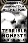 Terrible Honesty: Mongrel Manhattan in the 1920s (0374116202) by Ann Douglas