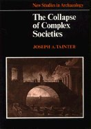Amazon.com: The Collapse of Complex Societies (New Studies in Archaeology) (9780521386739): Joseph A. Tainter: Books