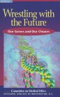 img - for Wrestling With the Future: Our Genes and Our Choices book / textbook / text book