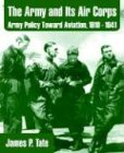 The Army and Its Air Corps: Army Policy Toward Aviation, 1919 - 1941
