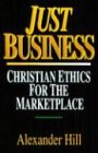 Just Business: Christian Ethics for the Marketplace (0830818863) by Alexander Hill