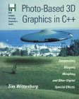 Photo-Based 3D Graphics in C++: Compositing, Warping, Morphing, and Other Digital Special Effects