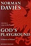 Gods Playground: A History of Poland, Vol. 2: 1795 to the Present