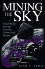 Mining the Sky: Untold Riches from the Asteroids, Comets, and Planets (Helix Books) (0201479591) by John S. Lewis