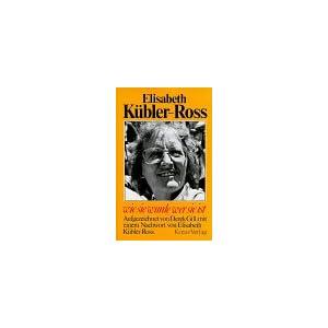 Elisabeth Kübler-Ross. Wie sie wurde wer sie ist