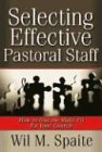 Selecting Effective Pastoral Staff: How to Find the Right Fit for Your Church, Wil Spaite
