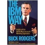 IBM Way: Insights into the World's Most Successful Marketing Organizationby Buck Rodgers