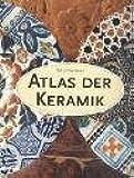 Atlas der Keramik: Ein illustrierter Führer durch die Welt des Keramikhandwerks