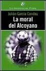 img - for La moral del alcoyano (Las anecdotas del futbol) (Spanish Edition) book / textbook / text book