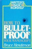 How to Bulletproof Your Manuscript (Writer's Basic Bookshelf) (0898792339) by Bruce B. Henderson