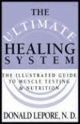 The Ultimate Healing System: The Illustrated Guide to Muscle Testing & Nutrition, Don Lepore