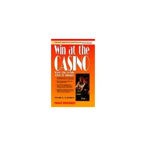 Win at the Casino, Revised: Play the Odds, Play it Smart Dennis R. Harrison