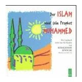 Der Islam und sein Prophet Mohammed: Ein Lesebuch für Kinder und Erwachsene zur Entstehungsgeschichte des Islam...