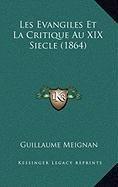 Les Evangiles Et La Critique Au XIX Siecle (1864)