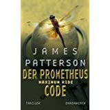 "Maximum Ride, Bd. 3 - Der Prometheus-Code: Thrillervon ""James Patterson"""