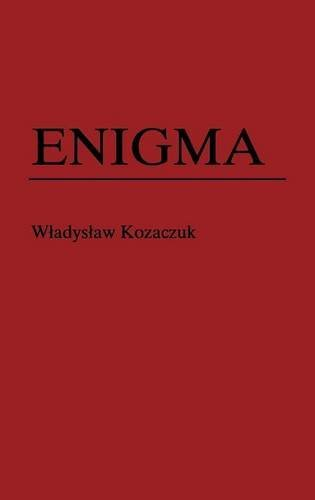 Enigma: How the German Machine Cipher Was Broken, and How It Was Read by the Allies in World War Two (Foreign Intelligence)