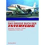 Das gro�e Buch der Interflug: Geschichte - Personen - Technik - Flugkapit�ne erinnern sichby Klaus Breiler