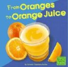 From Oranges to Orange Juice (From Farm to Table)