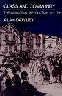 Class and Community: The Industrial Revolution in Lynn (Harvard Studies in Urban History), ALAN DAWLEY