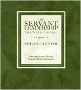 The Servant Leadership Training Course: Achieving Success Through Character, Bravery, and Influence