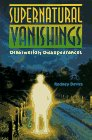 img - for Supernatural Vanishings: Otherworldly Disappearances book / textbook / text book