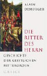Die Ritter des Herrn: Geschichte der geistlichen Ritterorden - Alain Demurger