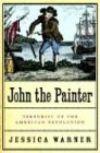 John the Painter: Terrorist of the American Revolution (156858315X) by Jessica Warner