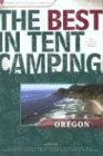 The Best in Tent Camping: Oregon: A Guide for Car Campers Who Hate RVs, Concrete Slabs, and Loud Portable Stereos (Best in Tent Camping - Menasha Ridge)