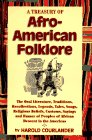 A Treasury of Afro-American Folklore: The Oral Literature, Traditions, Recollections, Legends, Tales, Songs, Religious Beliefs, Customs, Sayings, and Humor of Peoples of African Descent in