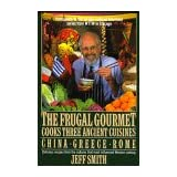 The Frugal Gourmet Cooks Three Ancient Cuisines: China, Greece, and Rome ~ Jeffrey Smith