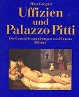 Uffizien und Palazzo Pitti. Die Gemäldesammlungen von Florenz - Mina Gregori