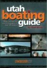 Utah Boating Guide: Maps, Descriptions and Photographs of Over 100 Waters