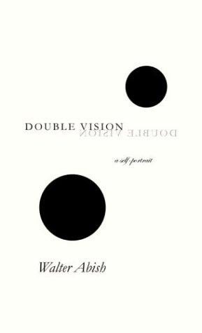 Double Vision: A Self-Portrait, Abish, Walter
