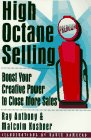 High Octane Selling: Boost Your Creative Power to Close More Sales (0814478980) by Anthony, Ray
