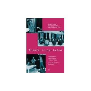 Theater in der Lehre: Verfahren - Konzepte - Vorschläge