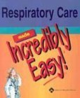 img - for Respiratory Care Made Incredibly Easy! (Incredibly Easy! Series??) by Springhouse Published by Lippincott Williams & Wilkins 1st (first) edition (2004) Paperback book / textbook / text book